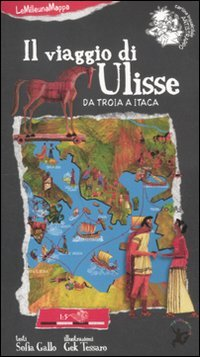Il viaggio di Ulisse. Da Troia a Itaca