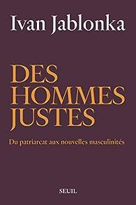Des hommes justes : Du patriarcat aux nouvelles masculinités par Ivan Jablonka