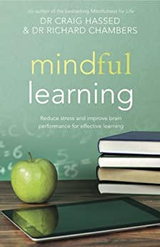 Mindful Learning: Reduce stress and improve brain performance for effective learning (Mindfulness Book 3) (English Edition) von [Hassed, Dr Craig, Chambers, Dr Richard]