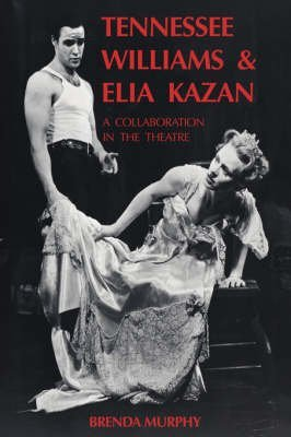 [Tennessee Williams and Elia Kazan: A Collaboration in the Theatre] (By: Brenda Murphy) [published: March, 1992]