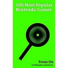 Focus On: 100 Most Popular Nintendo Games: Fire Emblem, Final Fantasy, Fire Emblem Heroes, The Legend of Zelda: Skyward Sword, Dragon Quest, The Legend ... Super Mario Run, Final Fantasy VI, etc.