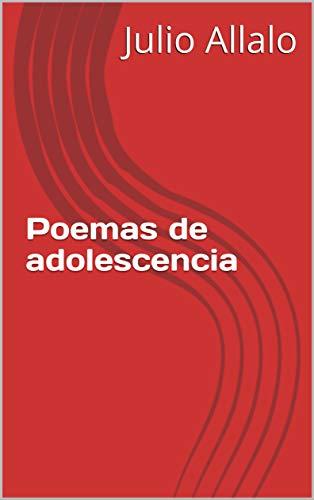 Poemas de adolescencia por Julio Allalo