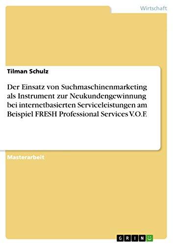 Der Einsatz von Suchmaschinenmarketing als Instrument zur Neukundengewinnung bei internetbasierten Serviceleistungen am Beispiel FRESH Professional Services V.O.F.