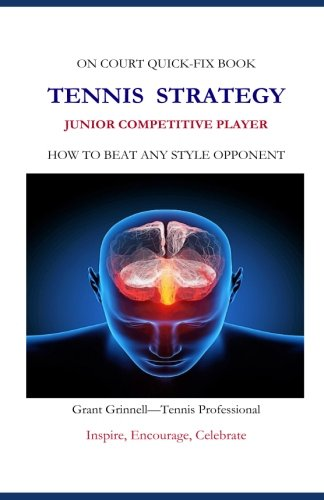Tennis Strategy for Junior Competitive Players: How To Beat Any Style Opponent por Grant Grinnell