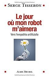 Le jour où mon robot m'aimera - Vers l'empathie artificielle