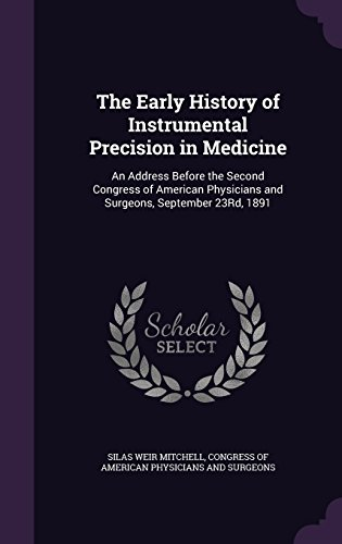The Early History of Instrumental Precision in Medicine: An Address Before the Second Congress of American Physicians and Surgeons, September 23Rd, 1891