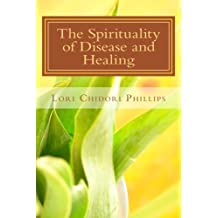 The Spirituality of Disease and Healing: Understanding the Spiritual Purpose of Disease