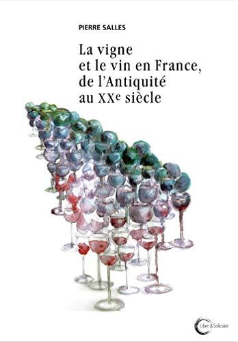 La vigne et le vin en France, de l'Antiquité au XXe siècle par  Pierre Salles