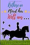 Reithose an, Pferde her, Welt aus: Reitbuch, Trainingstagebuch, Logbuch um Ihre Reitstunden aufzuschreiben, um Ihre besten Erinnerungen ... für Reiter, Kavalier und Pferde-liebhaber