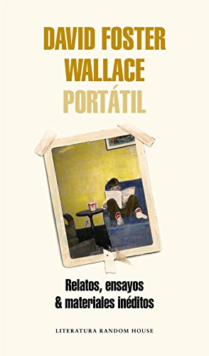 David Foster Wallace Portátil: Relatos, ensayos & materiales inéditos por David Foster Wallace