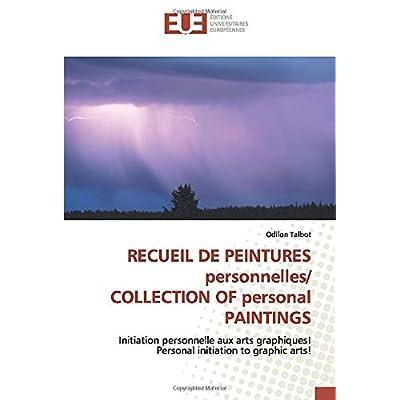 RECUEIL DE PEINTURES personnelles/ COLLECTION OF personal PAINTINGS: Initiation personnelle aux arts graphiques! Personal initiation to graphic arts!