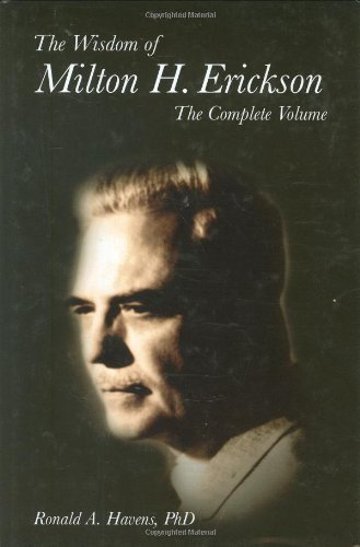 The Wisdom of Milton H. Erickson: The Complete Volume by Ronald A. Havens (2005-05-01)