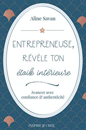 Entrepreneuse, révèle ton étoile intérieure: Avancer avec confiance et authenticité
