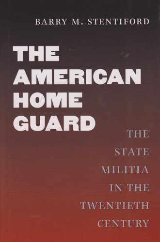 The American Home Guard: The State Militia in the Twentieth Century (Williams-Ford Texas A&M University Military History Series Book 78) (English Edition) -