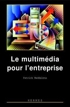 Le multimédia pour l'entreprise par Patrick Maddalena