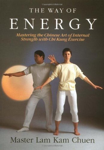 The Way of Energy: Mastering the Chinese Art of Internal Strength with Chi Kung Exercise (A Gaia Original) by Master Lam Kam-Chuen (1991-11-15)