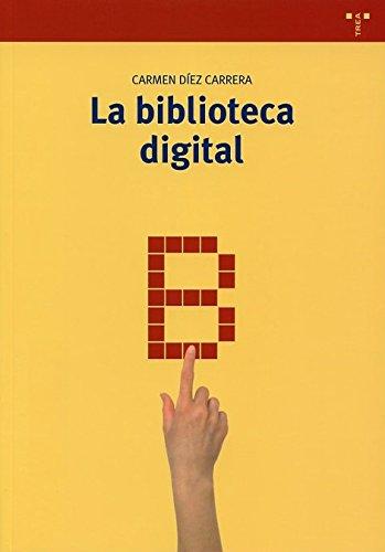 La Biblioteca Digital (Biblioteconomía y Administración Cultural) por Carmen Díez Carrera