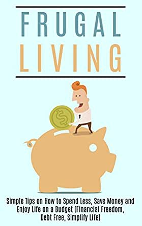 Frugal living simple tips on how to spend less save for Minimalist living money