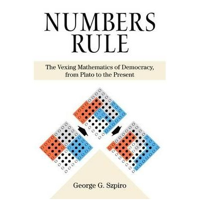 [(Numbers Rule: The Vexing Mathematics of Democracy, from Plato to the Present)] [Author: George G. Szpiro] published on (May, 2010)
