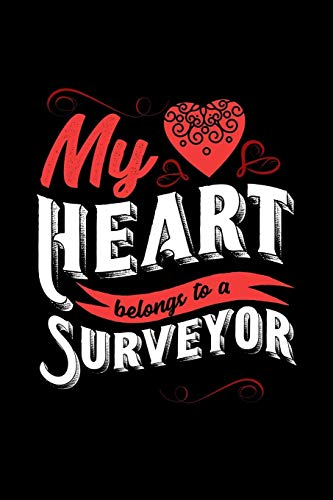 MY HEART BELONGS TO A SURVEYOR: 6x9 inches college ruled notebook, 120 Pages, Composition Book and Journal, lovely gift for your favorite Surveyor -