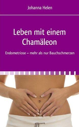 Leben mit einem Chamäleon. Endometriose - mehr als nur Bauchschmerzen