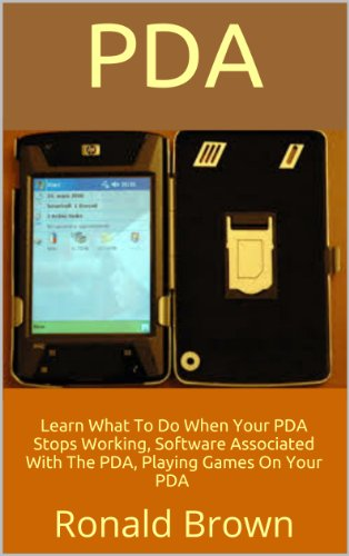 Digitale Pda (PDA: Learn What To Do When Your PDA Stops Working, Software Associated With The PDA, Playing Games On Your PDA (English Edition))