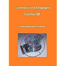 Cucina QB - L'Anti-manuale di cucina (Italian Edition)