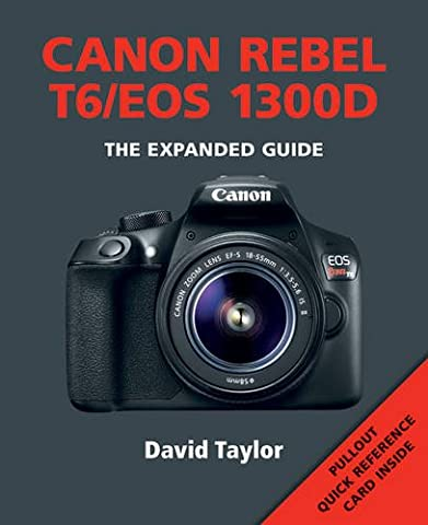 Canon Rebel T6/EOS 1300D (Expanded Guide) (Expanded Guides)