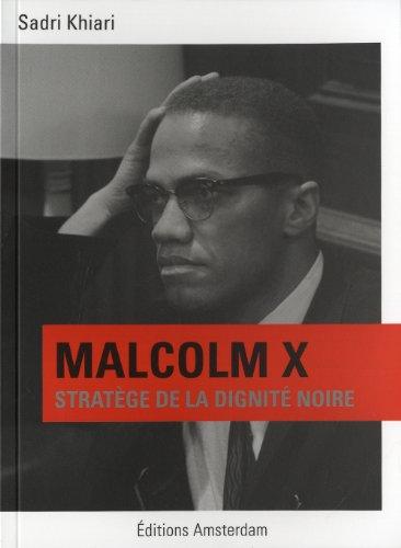 Malcolm X : Stratège de la dignité noire par Sadri Khiari