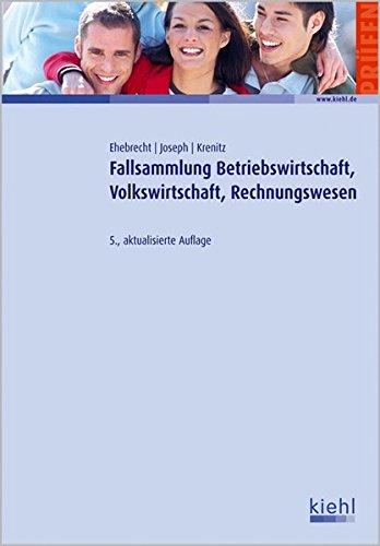 Fallsammlung Betriebswirtschaft,Volkswirtschaft,Rechnungswesen, 5. aktualisierte Auflage.