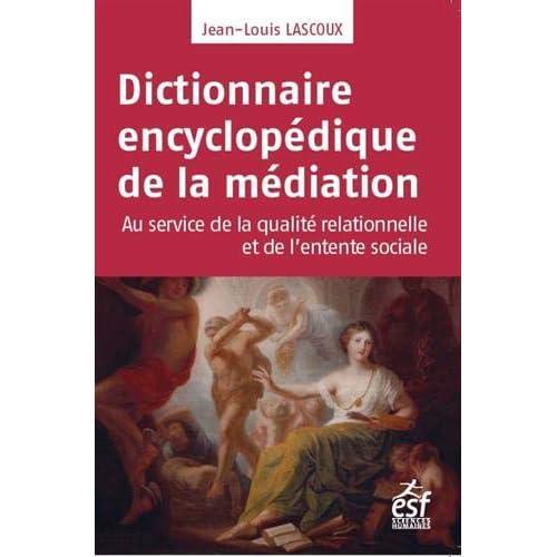Dictionnaire encyclopédique de la médiation : Au service de la qualité relationnelle et de l'entente sociale
