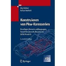 Konstruieren von Pkw-Karosserien: Grundlagen, Elemente und Baugruppen, Vorschriftenübersicht, Beispiele mit CATIA V4 und V5: Grundlagen, Elemente Und ... Beispiele MIT Catia V4 Und V5 (VDI-Buch)