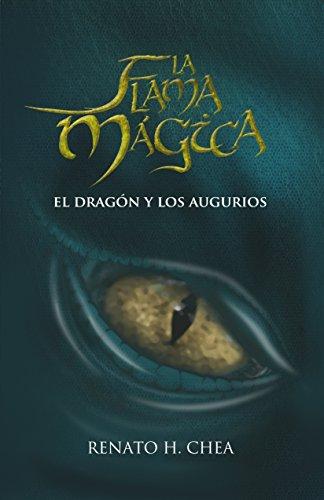 La Flama Mágica: El Dragón y los Augurios por Renato H. Chea