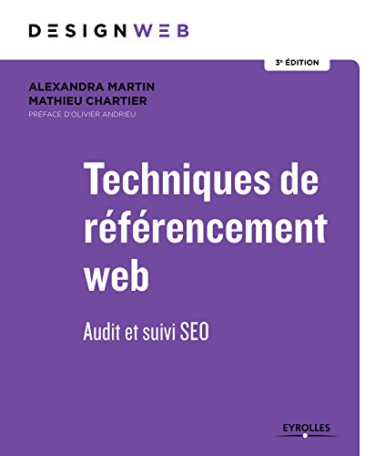 Techniques de référencement web: Audit et suivi SEO. Préface d'Olivier Andrieu par Mathieu Chartier
