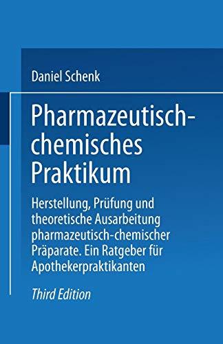 Pharmazeutisch-chemisches Praktikum: Herstellung, Prüfung Und Theoretische Ausarbeitung Pharmazeutisch-Chemischer Präparate. Ein Ratgeber Für Apothekerpraktikanten (German Edition)