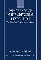 Papacy and Law in the Gregorian Revolution: The Canonistic Work of Anselm of Lucca (Oxford Historical Monographs) by Kathleen G. Cushing (1998-11-05)