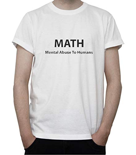 DreamGirl Math - Mental Abuse To Humans Funny Quote Mens T-Shirt Small