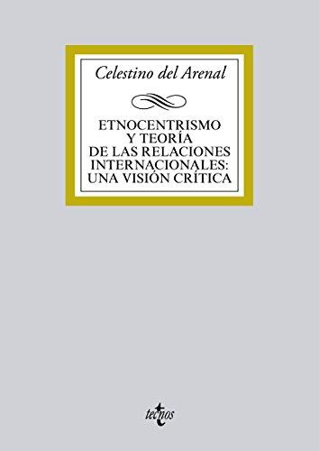 Etnocentrismo y teoría de las relaciones internacionales:una visión crítica (Derecho - Biblioteca Universitaria De Editorial Tecnos) por Celestino del Arenal Moyua