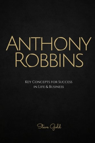 Anthony Robbins: Anthony Robbins Key Concepts for Success in Life & Business