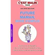 Future maman mode d'emploi : Rendez-vous et démarches, alimentation, forme, beauté, bien-être... toutes les infos pour une grossesse au top !