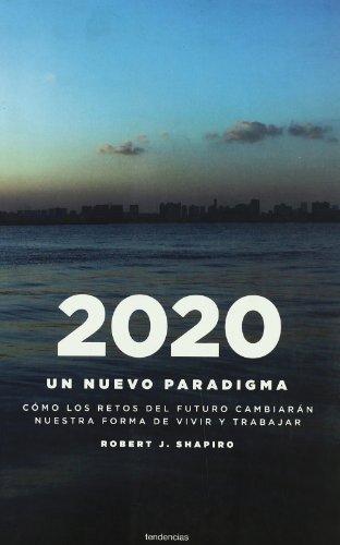 2020: un nuevo paradigma: Cómo los retos del futuro cambiarán nuestro modo de vivir y trabajar (Tendencias)