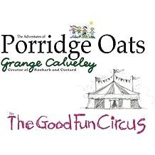 The Adventures of Porridge Oats: The Good Fun Circus: Volume 6