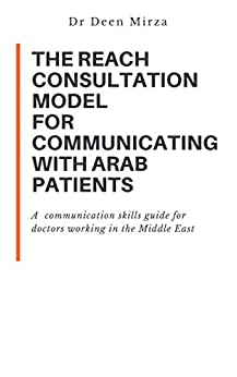 The Reach Consultation Model For Communicating With Arab Patients: A Communication Skills Guide For Doctors Working In The Middle East por Dr Deen Mirza epub