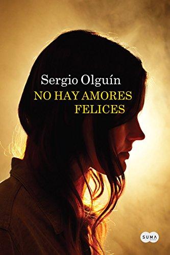 No hay amores felices por Sergio Olguín
