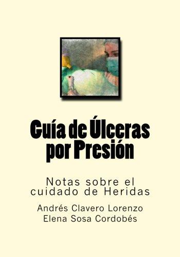 Guia de Ulceras por Presion: Notas sobre el cuidado de Heridas: Volume 11 por Andres Clavero Lorenzo