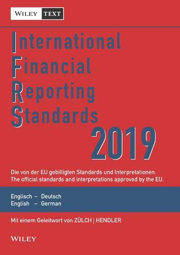International Financial Reporting Standards (IFRS) 2019: Deutsch-Englische Textausgabe der von der EU gebilligten Standards. English & German edition ... Textausgabe /English & German Edition)