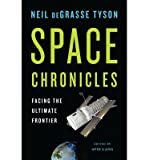 [(Space Chronicles: Facing the Ultimate Frontier)] [Author: Neil Degrasse Tyson] published on (April, 2012)