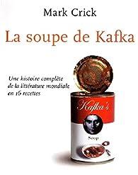 La soupe de Kafka : Une histoire complète de la littérature mondiale en 16 recettes par Mark Crick