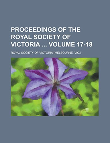 Proceedings of the Royal Society of Victoria Volume 17-18