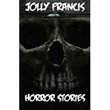 HORROR STORIES: AWESOME HORROR STORIES TO READ IN THE DARK FOR ALL AGES …….. (English Edition)